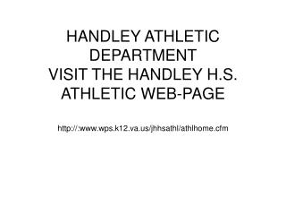 HANDLEY ATHLETIC DEPARTMENT VISIT THE HANDLEY H.S. ATHLETIC WEB-PAGE