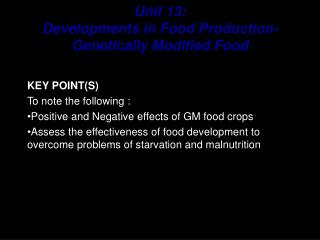 KEY POINT(S) To note the following : Positive and Negative effects of GM food crops