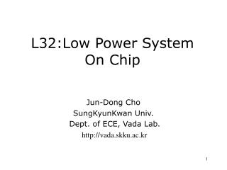 L32:Low Power System On Chip