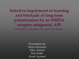 Selective impairment of learning and blockade of long-term potentiantion by an NMDA receptor antagonist, AP5