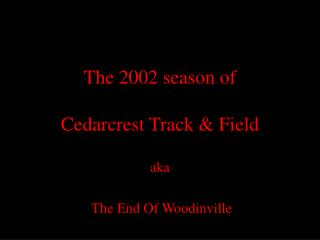 The 2002 season of  Cedarcrest Track & Field