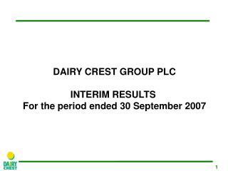 DAIRY CREST GROUP PLC INTERIM RESULTS For the period ended  3 0 September  200 7
