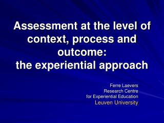 Assessment at the level of context, process and outcome:  the experiential approach