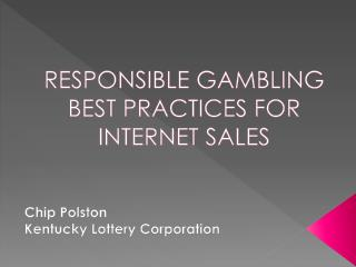 RESPONSIBLE GAMBLING BEST PRACTICES FOR INTERNET SALES
