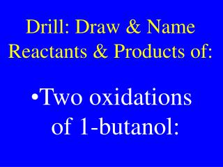 Drill: Draw & Name Reactants & Products of: