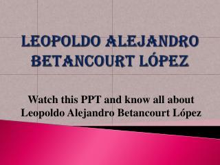 PPT about Alejandro Betancourt López