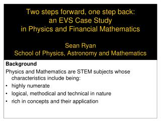 Background Physics and Mathematics are STEM subjects whose characteristics include being: