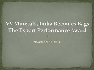 VV Minerals, India Becomes Bags The Export Performance Award