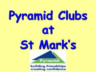 Pyramid Clubs at  St Mark's