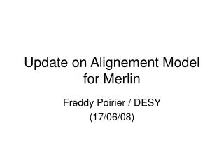 Update on Alignement Model for Merlin