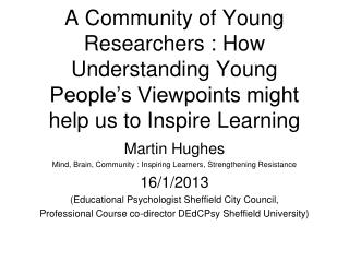 Martin Hughes    Mind, Brain, Community : Inspiring Learners, Strengthening Resistance 16/1/2013