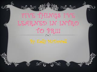 Five Things I've Learned in Intro to PR!!!