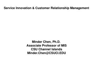 Minder Chen, Ph.D.  Associate Professor of MIS CSU Channel Islands Minder.Chen@CSUCI.EDU