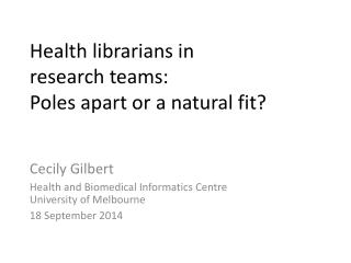 Health librarians in  research teams:  Poles apart or a natural fit?