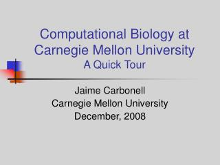 Computational Biology at Carnegie Mellon University A Quick Tour