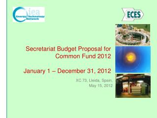 Secretariat Budget Proposal for Common Fund 201 2  January 1 – December 31, 201 2