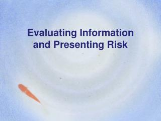Evaluating Information and Presenting Risk