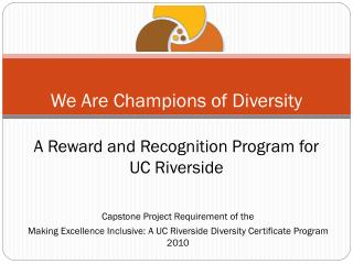 We Are Champions of Diversity A Reward and Recognition Program for UC Riverside
