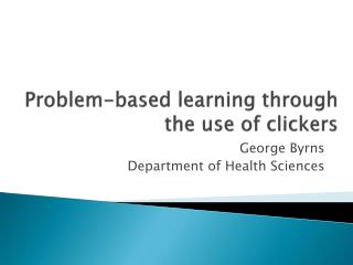 Problem-based learning through the use of clickers