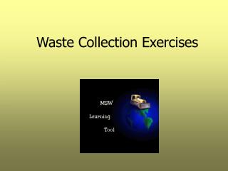 Waste Collection Exercises