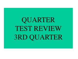 QUARTER TEST REVIEW 3RD QUARTER
