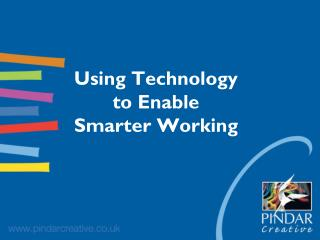 Using Technology to Enable  Smarter Working