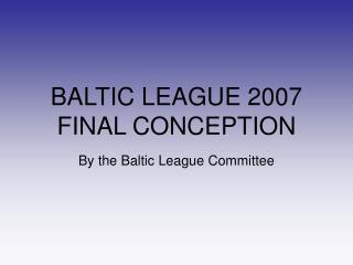 BALTIC LEAGUE 2007 FINAL CONCEPTION