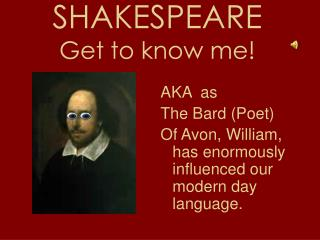 SHAKESPEARE Get to know me!
