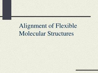 Alignment of Flexible  Molecular Structures