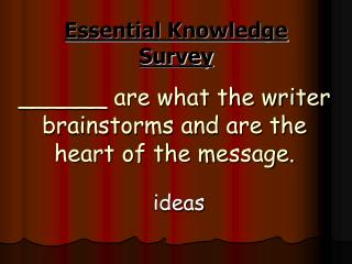 ______ are what the writer brainstorms and are the heart of the message.