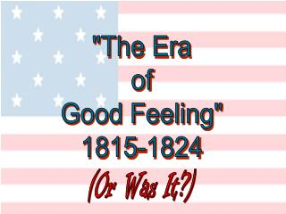 """The Era of Good Feeling"" 1815-1824"