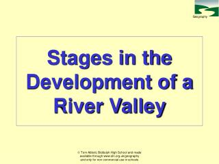 Stages in the Development of a  River Valley