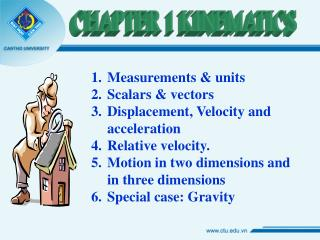 Measurements & units Scalars & vectors Displacement, Velocity and acceleration Relative velocity.