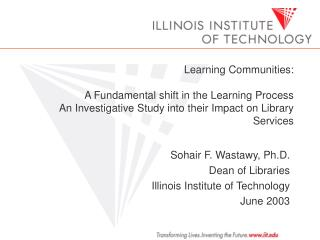 Sohair F. Wastawy, Ph.D. Dean of Libraries Illinois Institute of Technology June 2003