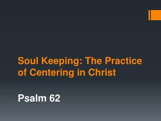 Soul Keeping:  The  Practice  of  Centering in Christ