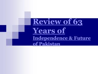Review of 63 Years of  Independence & Future of Pakistan