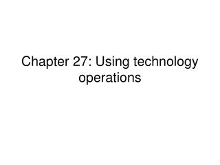 Chapter 27: Using technology operations