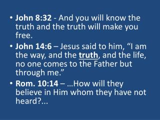 John 8:32  - And you will know the truth and the truth will make you free.