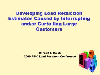 Developing Load Reduction Estimates Caused by Interrupting and/or Curtailing Large Customers