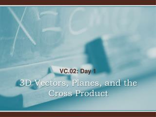 3D Vectors, Planes, and the Cross Product