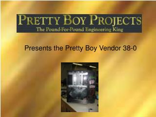 Presents the Pretty Boy Vendor 38-0