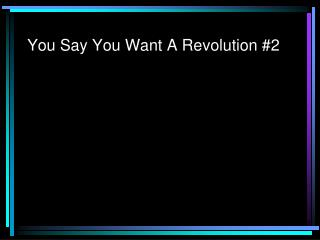 You Say You Want A Revolution #2