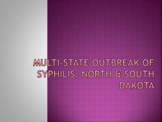 Multi-State Outbreak of Syphilis: North & South Dakota