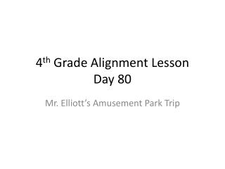 4 th  Grade Alignment Lesson  Day 80