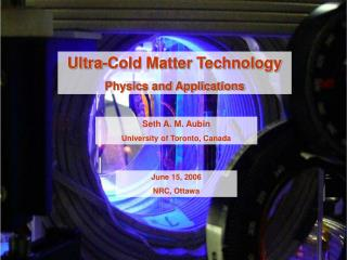 Ultra-Cold Matter Technology Physics and Applications