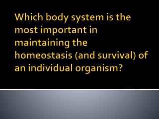 Which body system is the most important in maintaining the survival of an entire species?