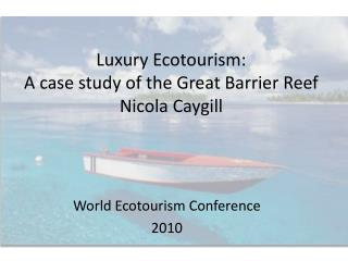 Luxury Ecotourism:  A  case study of the Great Barrier  Reef Nicola  Caygill