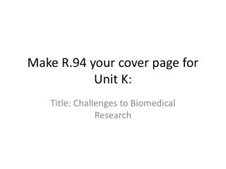 Make R.94 your cover page for Unit K: