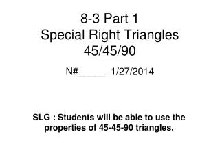 8-3 Part 1    Special Right Triangles 45/45/90
