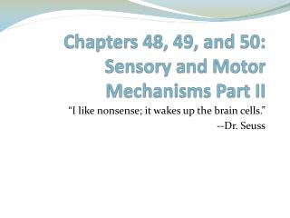 Chapters 48, 49, and 50:  Sensory and Motor Mechanisms Part II